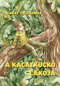 Garay Zsuzsanna: A kacatkuckó lakója. Könyv Guru, 2018.
